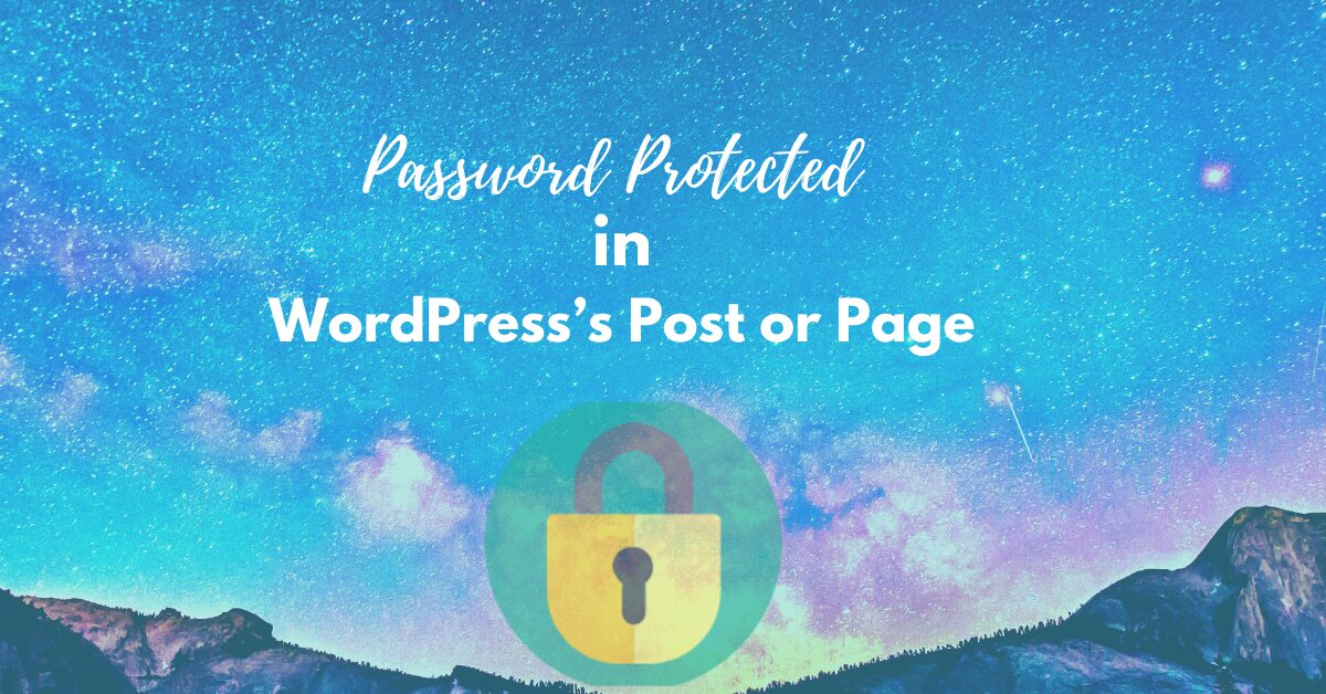 Easy Steps To Password Protected in WordPress's Post or Page