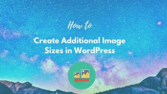 Easy Steps  to Create Additional Image Sizes in WordPress