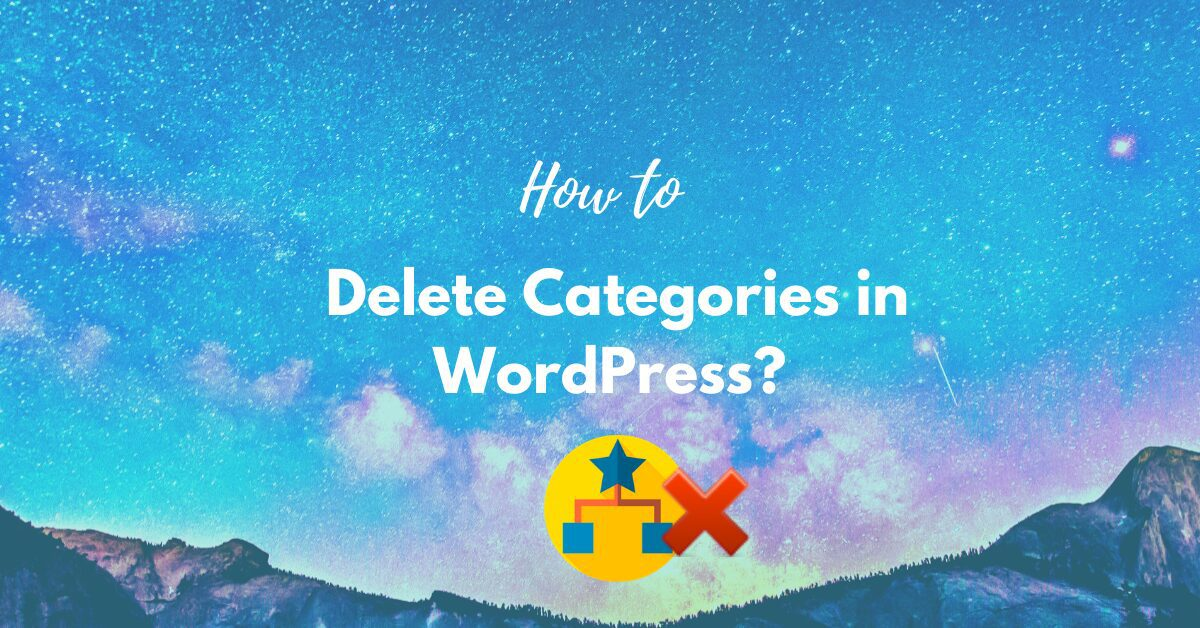 How to Delete Categories in WordPress? Easy Step-By-Step Guide