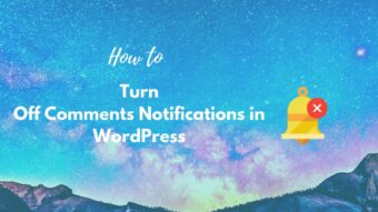 Turn Off Comments Notifications in WordPress? Easy Step-By-Step Guide
