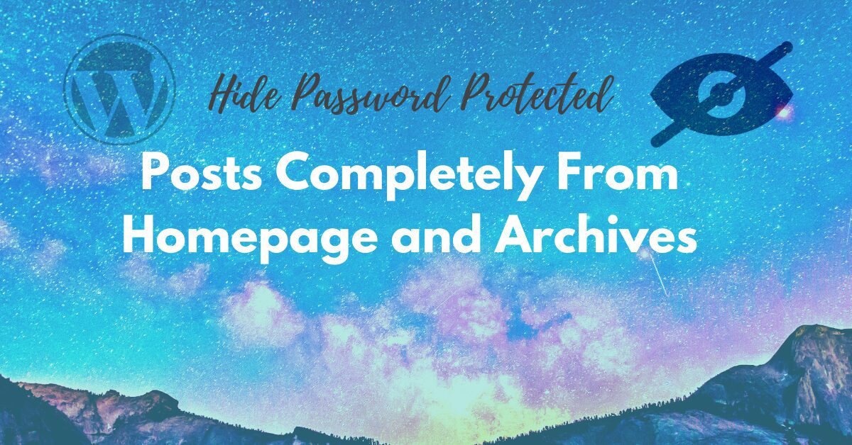 Easy Step To Hide Password Protected Posts Completely From Homepage and Archives