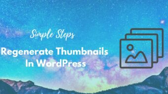 Easy Steps To Regenerate Thumbnails or New Image Sizes In WordPress