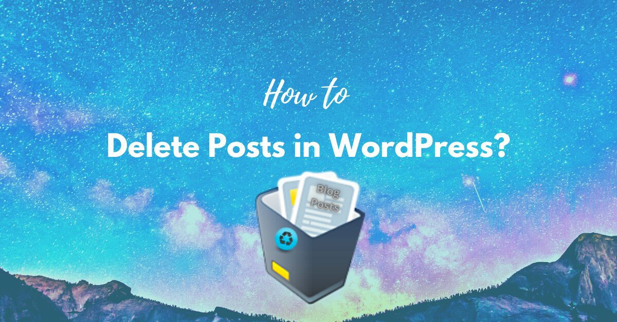 How to Delete a Post in WordPress? Easy Step-By-Step Guide