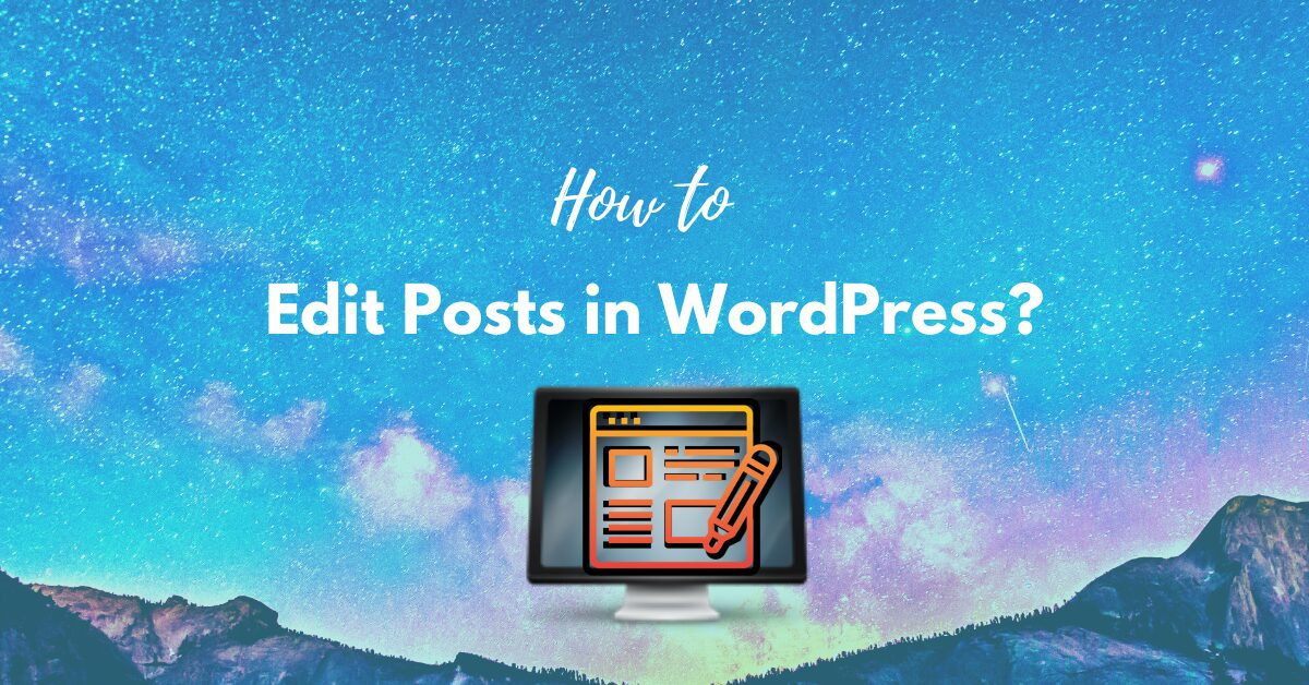 How to Edit Posts in WordPress? Simple Guided Steps