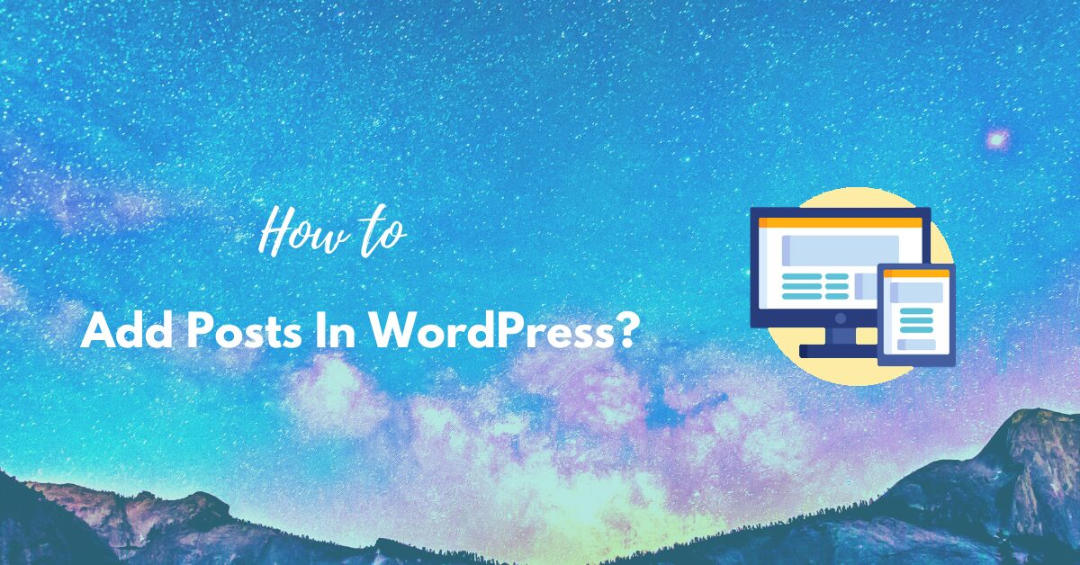 How to Add Posts in WordPress? Easy Step By Step Guide