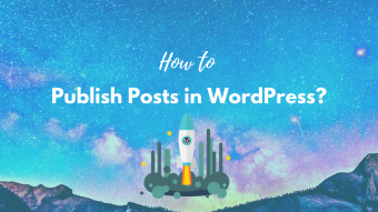 How to Publish Posts in WordPress? Easy Step-By-Step Guide.