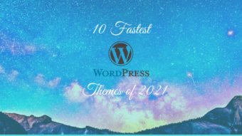 10 Fastest WordPress Themes of 2021 – Complete Guide